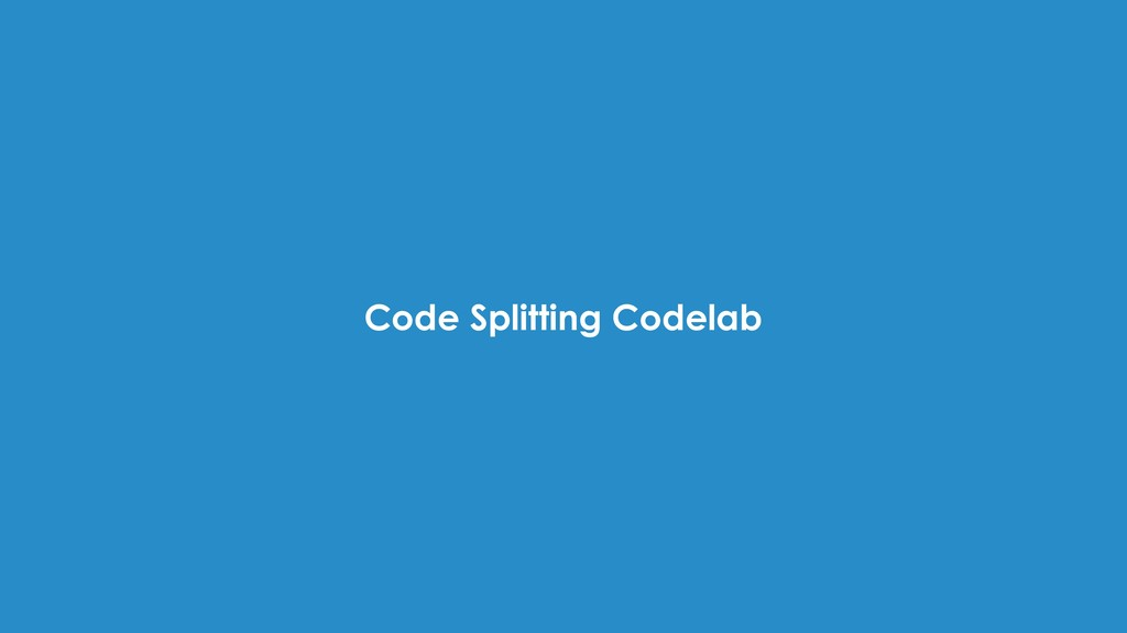 Code Splitting Codelab