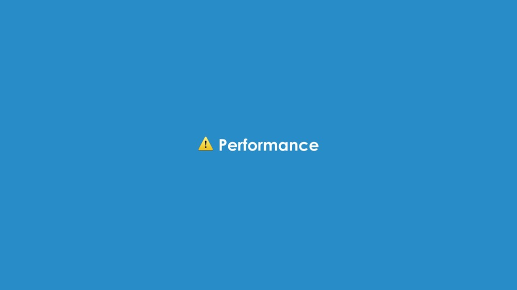 ⚠ Performance