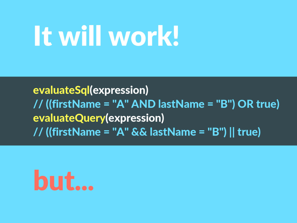 It will work! but... evaluateSql(expression) //...