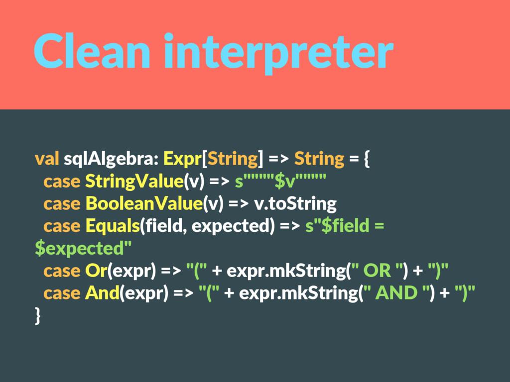 val sqlAlgebra: Expr[String] => String = { case...