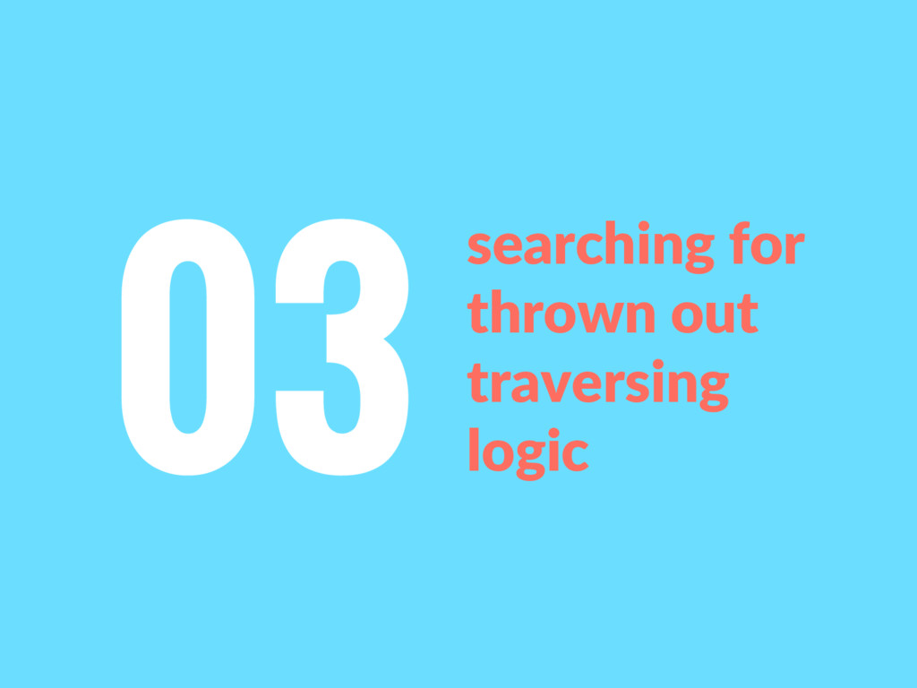 searching for thrown out traversing logic 03