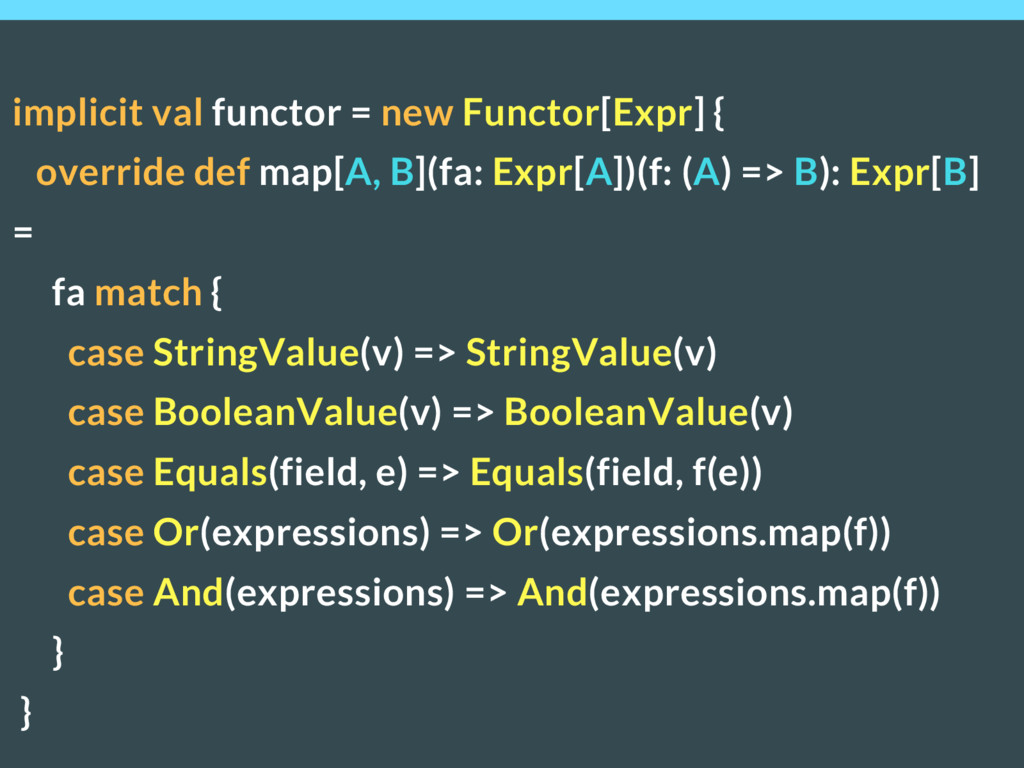implicit val functor = new Functor[Expr] { over...