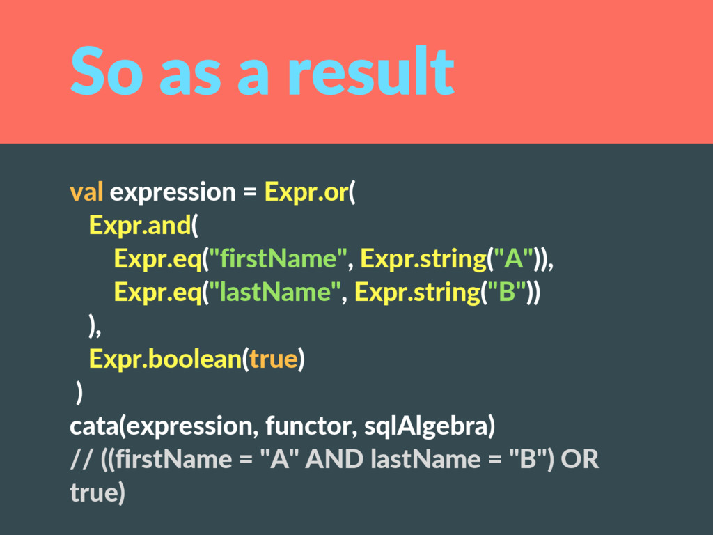 So as a result val expression = Expr.or( Expr.a...