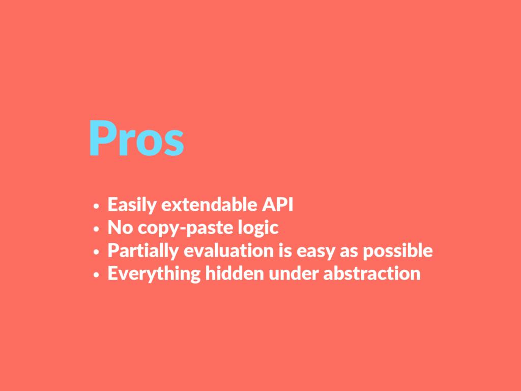 Easily extendable API No copy-paste logic Parti...
