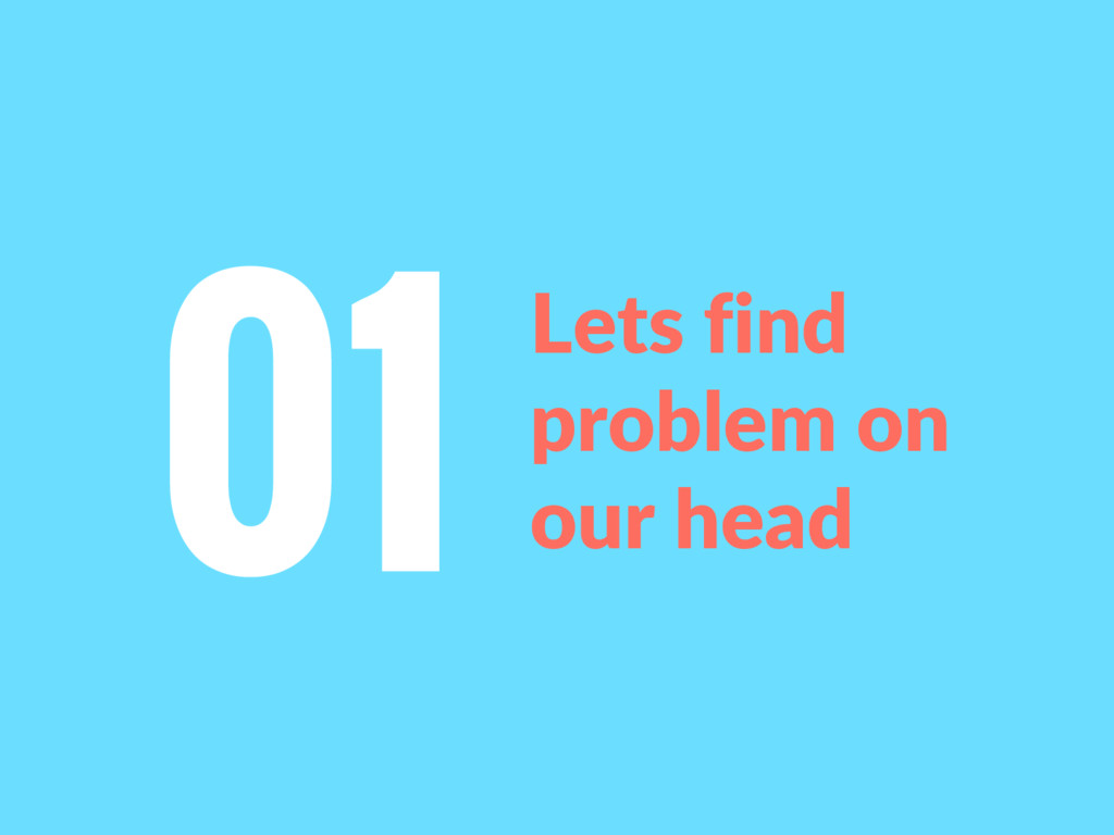 Lets find problem on our head 01