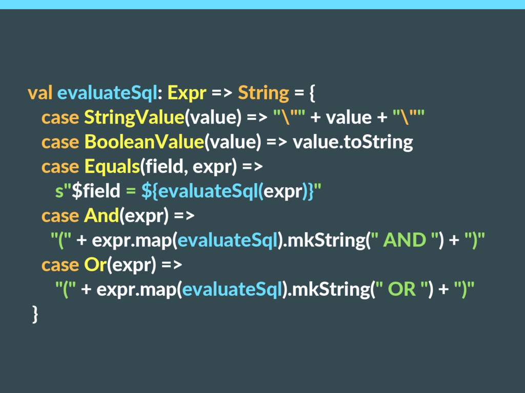 val evaluateSql: Expr => String = { case String...