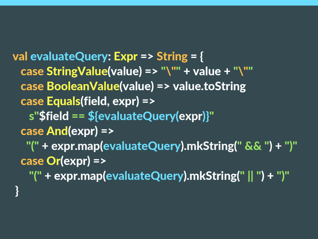 val evaluateQuery: Expr => String = { case Stri...