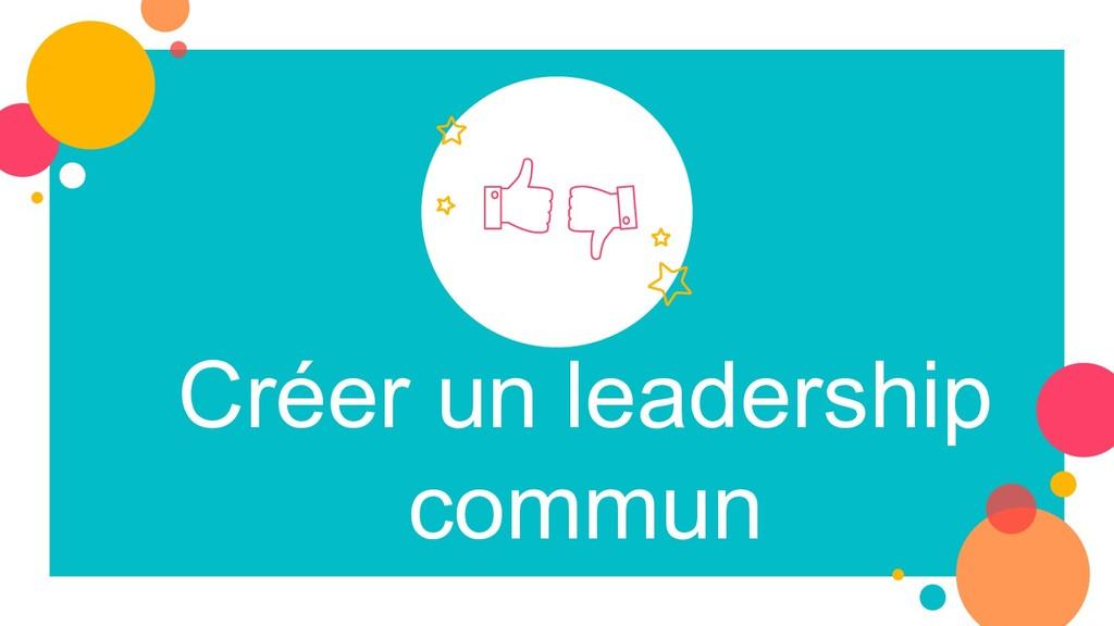 Créer un leadership commun