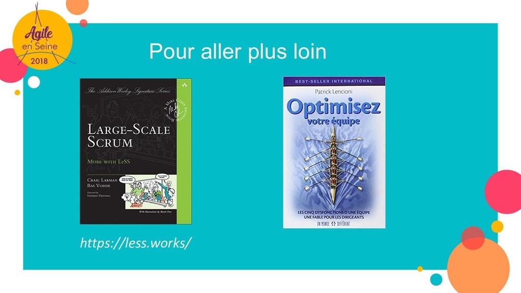 Pour aller plus loin https://less.works/