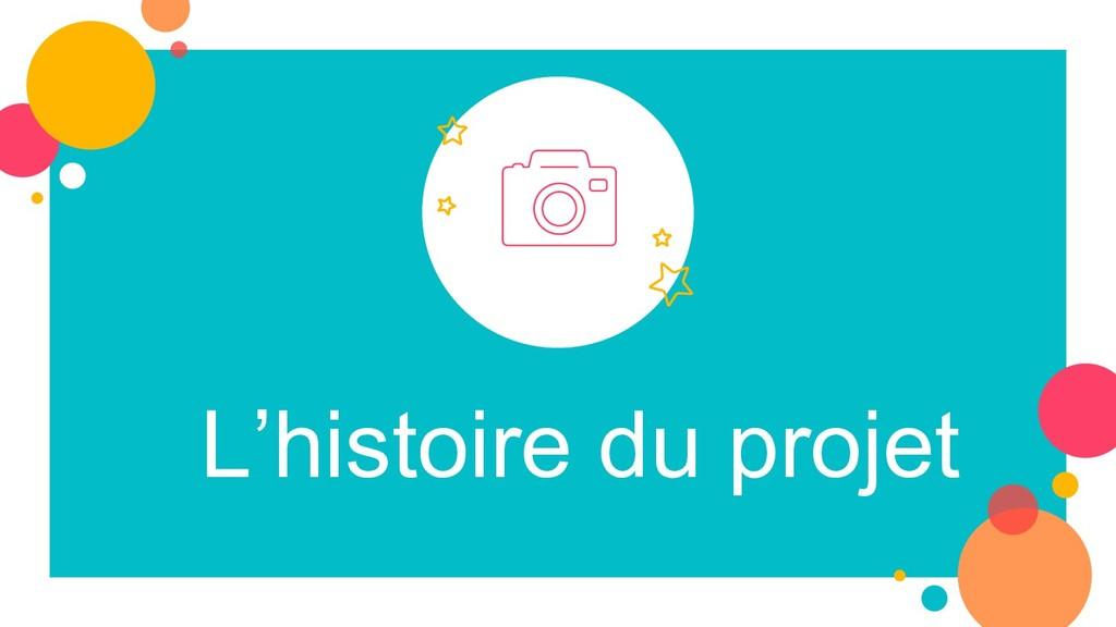 L'histoire du projet