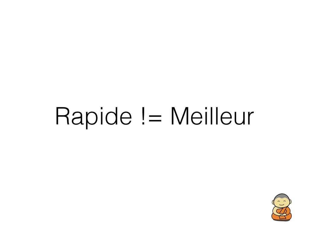 Rapide != Meilleur
