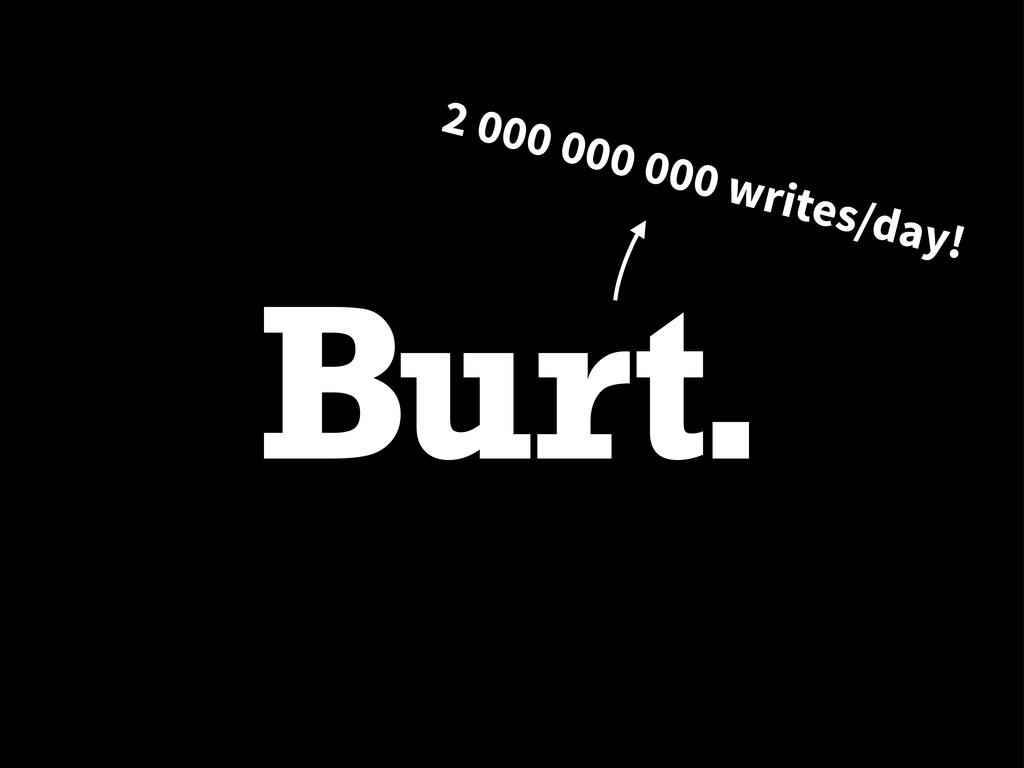 2 000 000 000 writes/day!
