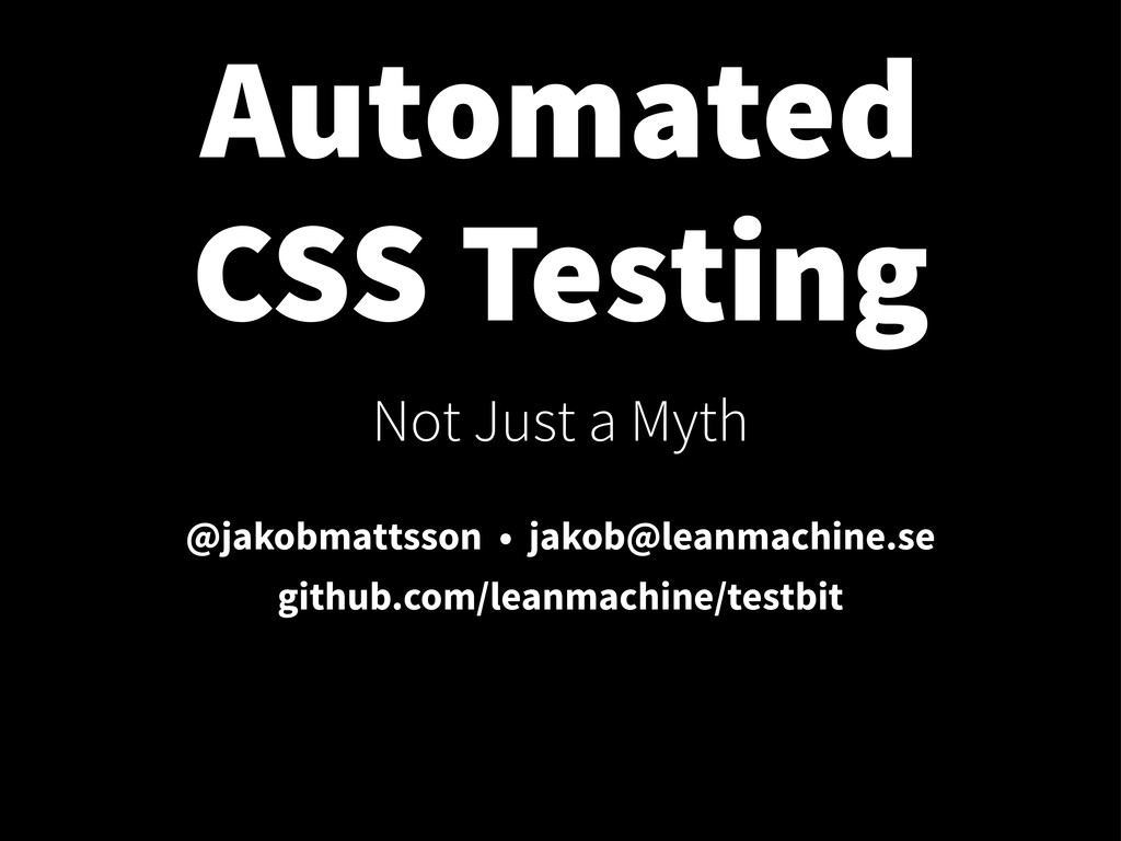 Automated CSS Testing Not Just a Myth @jakobmat...