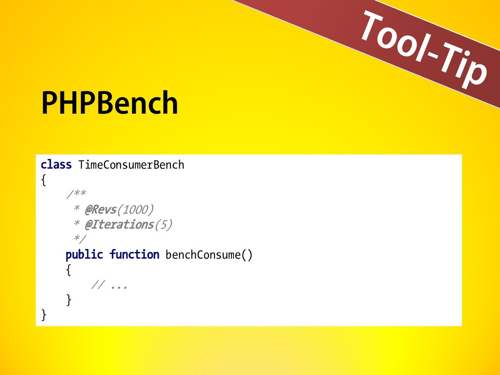 Tool-Tip PHPBench class TimeConsumerBench { /**...