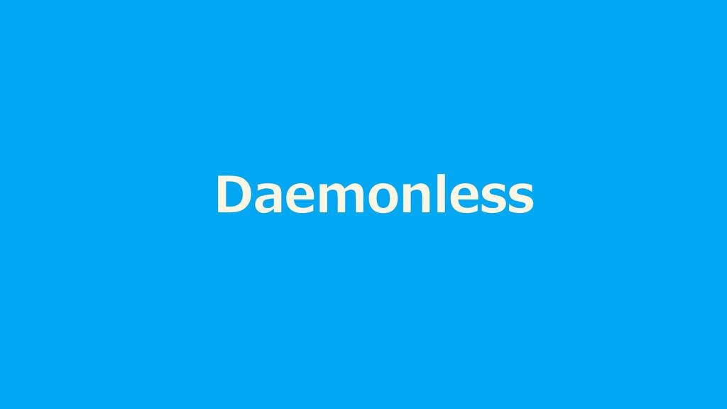 Daemonless