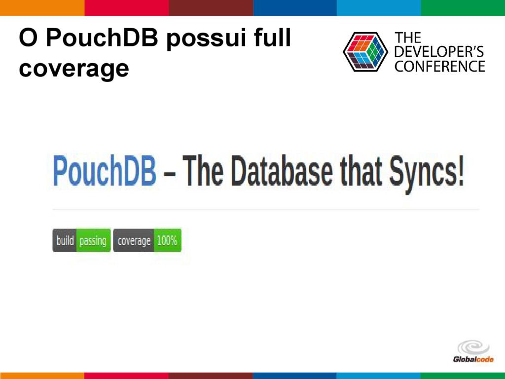 pen4education O PouchDB possui full coverage