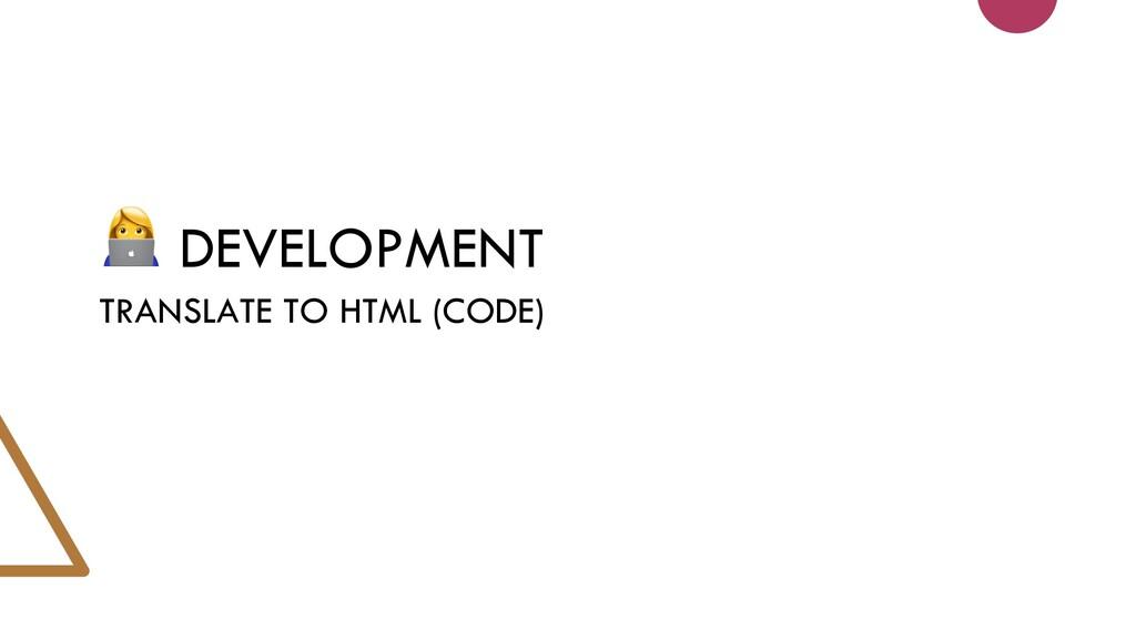 DEVELOPMENT TRANSLATE TO HTML (CODE)