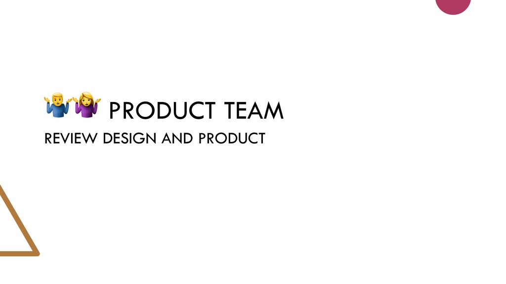 PRODUCT TEAM REVIEW DESIGN AND PRODUCT
