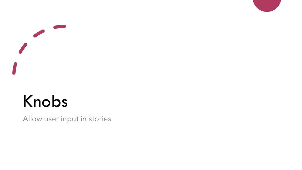 Knobs Allow user input in stories
