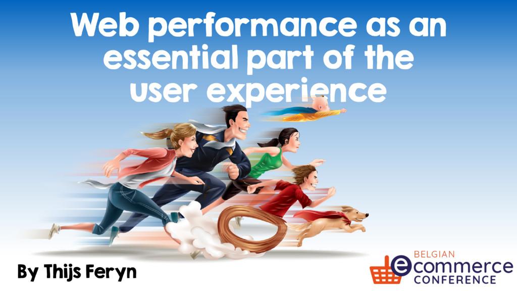 By Thijs Feryn Web performance as an essential ...