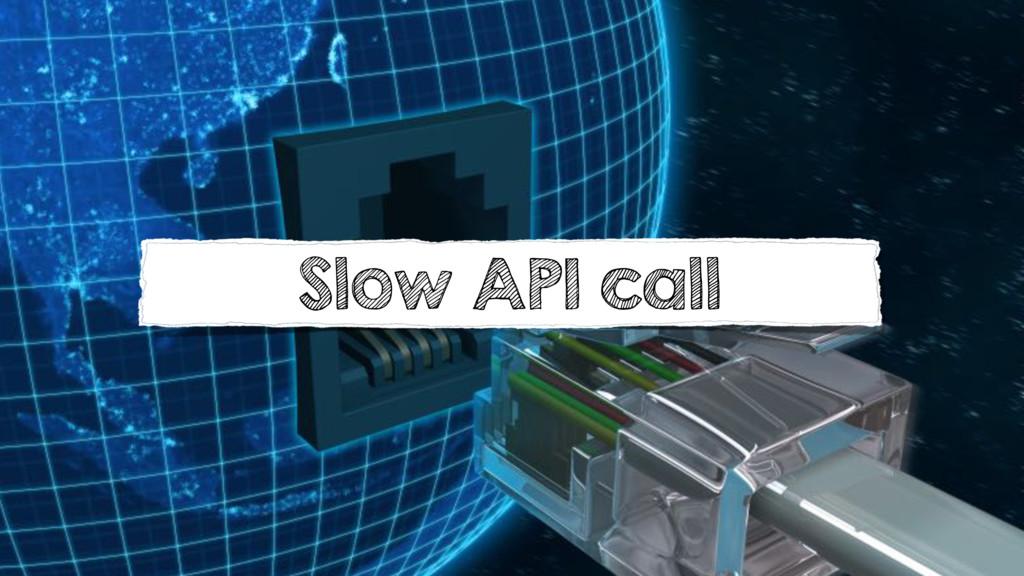 Slow API call