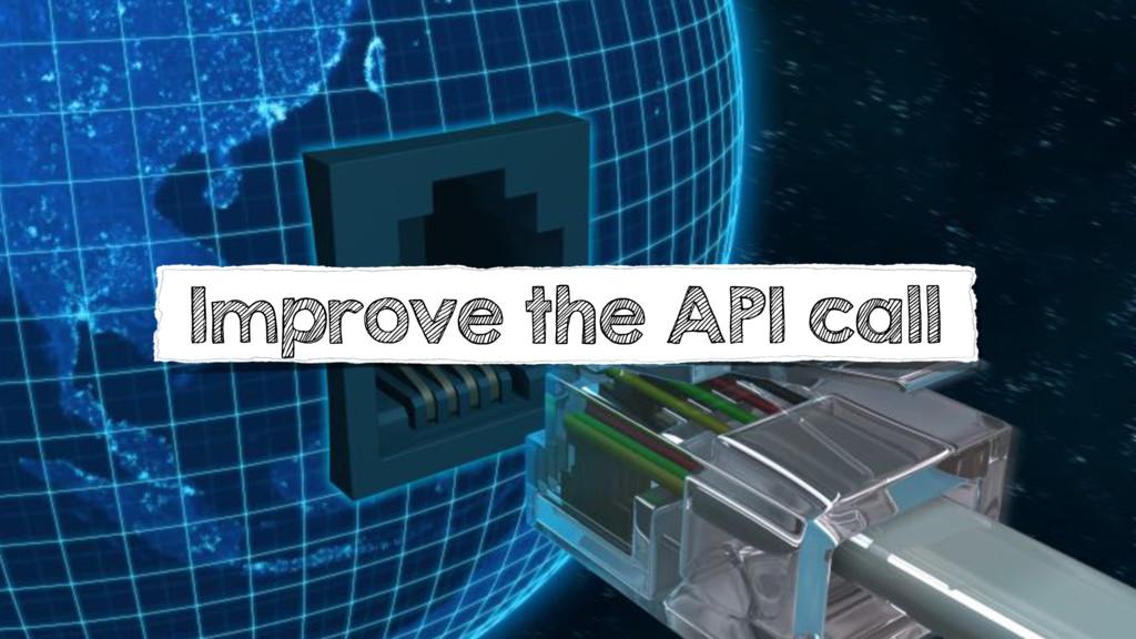 Improve the API call
