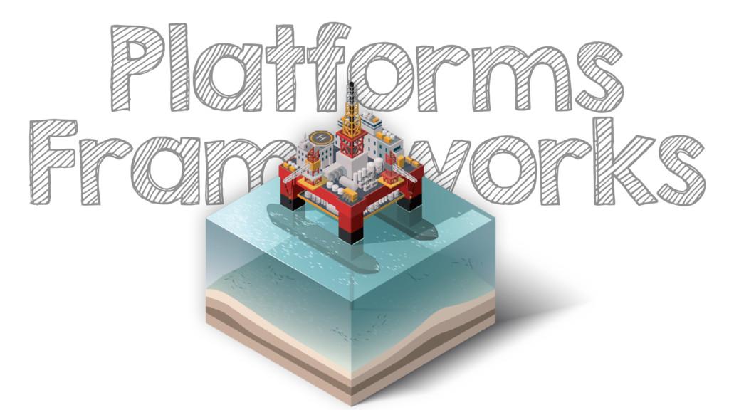 Platforms Frameworks