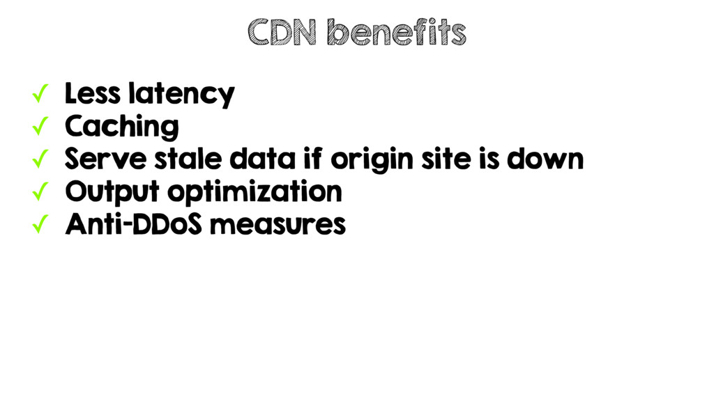 ✓ Less latency ✓ Caching ✓ Serve stale data if ...