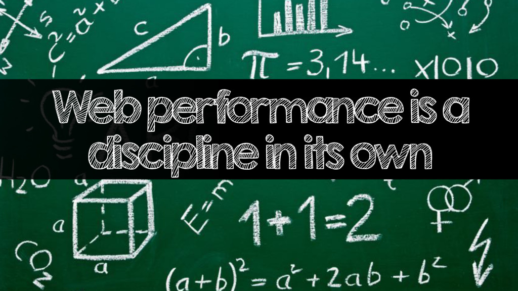 Web performance is a discipline in its own