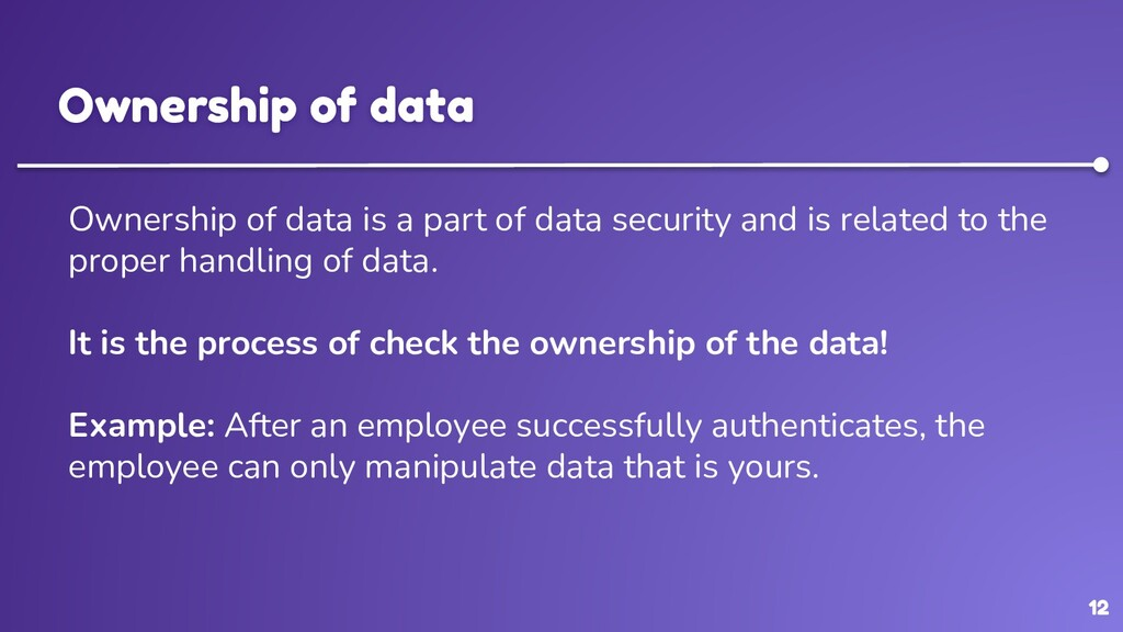 12 Ownership of data Ownership of data is a par...
