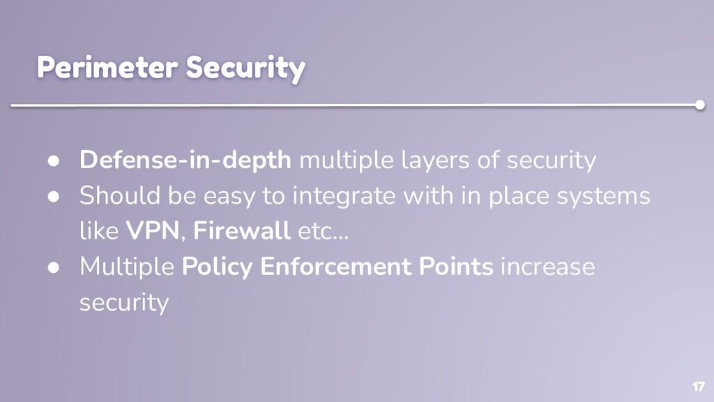 17 Perimeter Security ● Defense-in-depth multip...