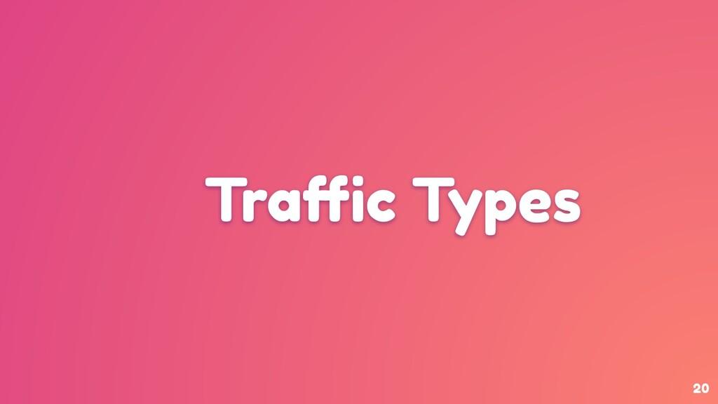 Traffic Types 20