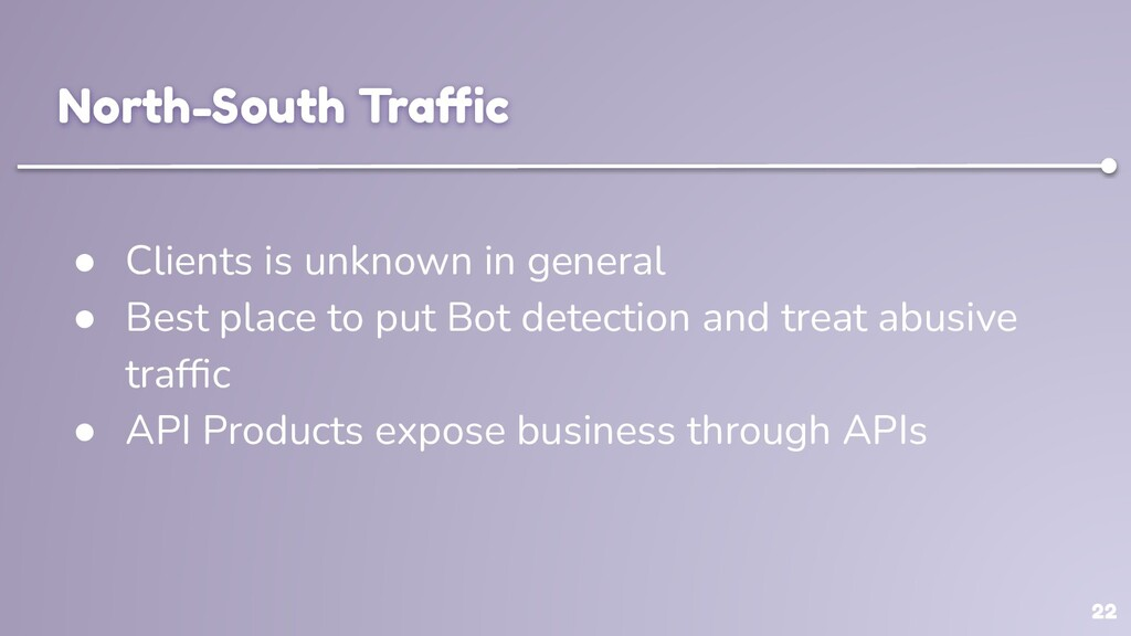 22 North-South Traffic ● Clients is unknown in ge...