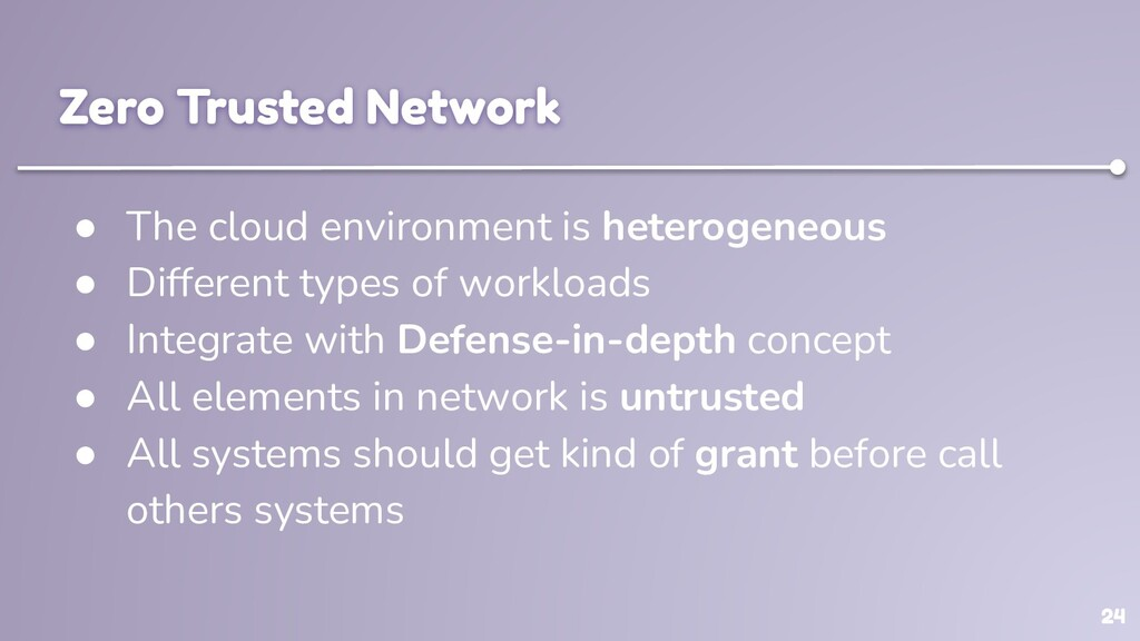 24 Zero Trusted Network ● The cloud environment...