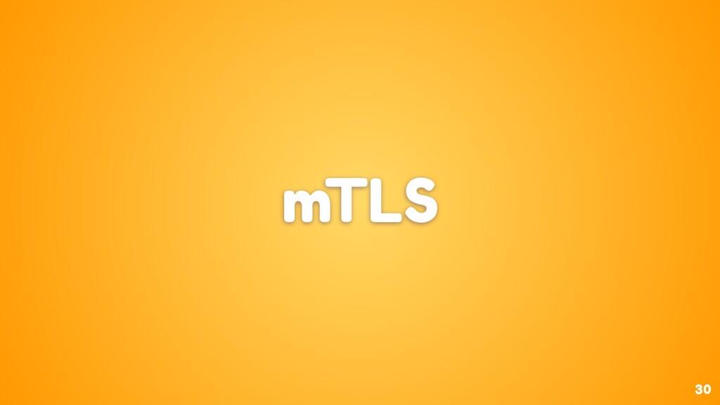 30 mTLS