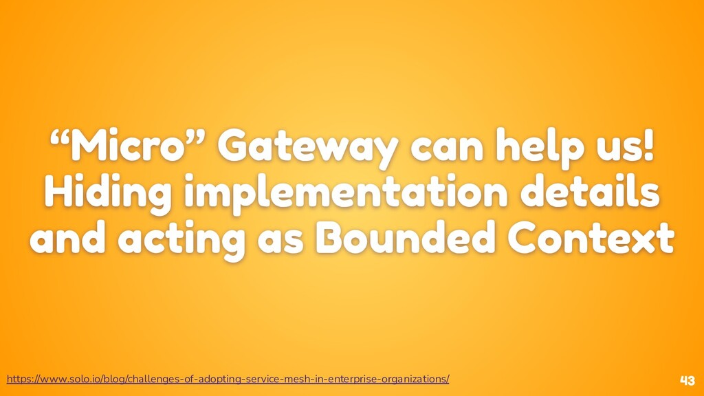 "43 ""Micro"" Gateway can help us! Hiding implemen..."