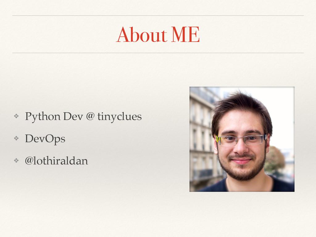 About ME ❖ Python Dev @ tinyclues ❖ DevOps ❖ @l...
