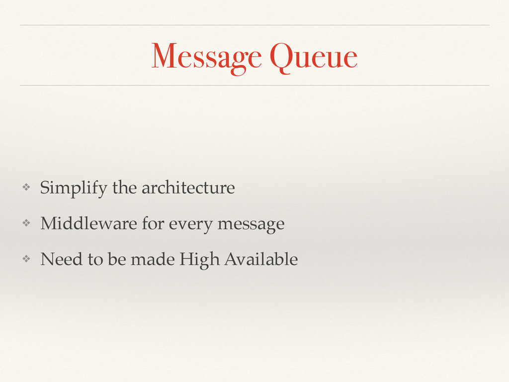 Message Queue ❖ Simplify the architecture ❖ Mid...