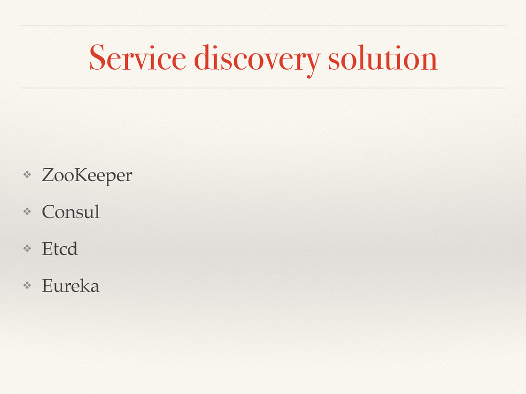 Service discovery solution ❖ ZooKeeper ❖ Consul...
