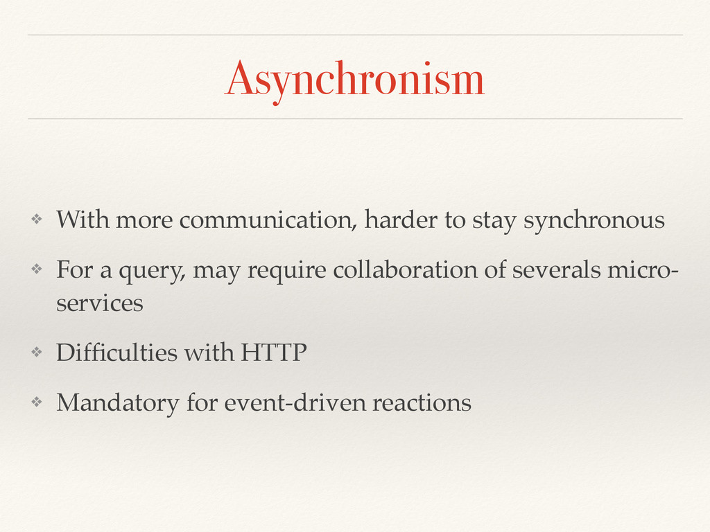 Asynchronism ❖ With more communication, harder ...
