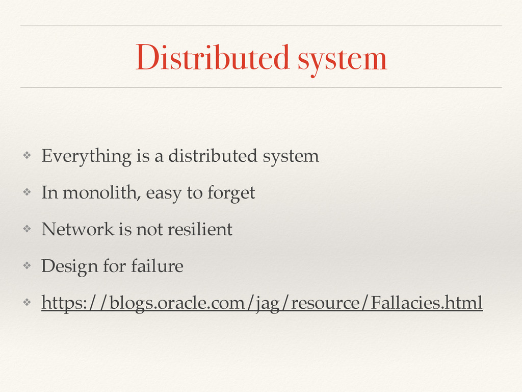 Distributed system ❖ Everything is a distribute...