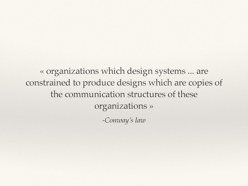 -Conway's law « organizations which design syst...