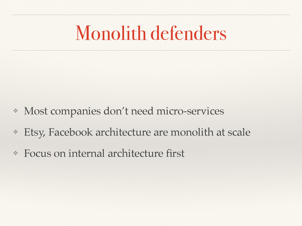 Monolith defenders ❖ Most companies don't need ...