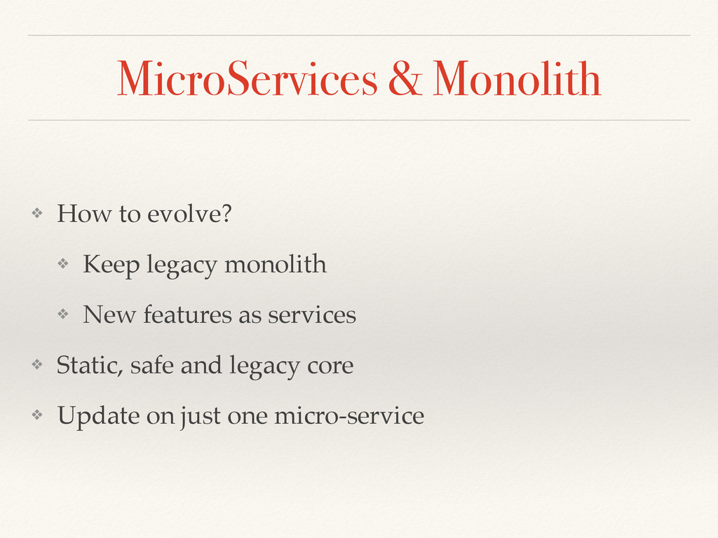 MicroServices & Monolith ❖ How to evolve? ❖ Kee...