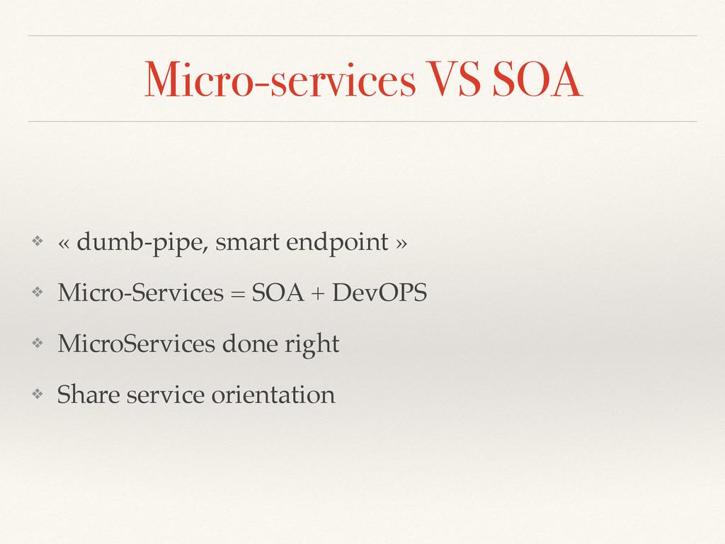 Micro-services VS SOA ❖ « dumb-pipe, smart endp...