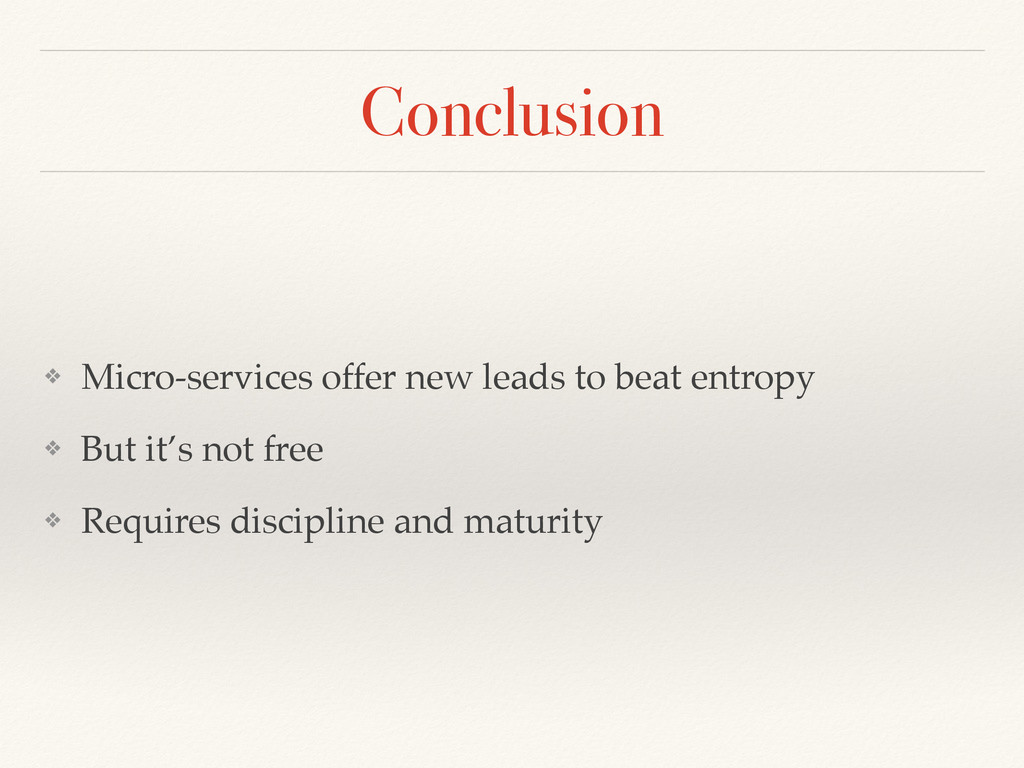 Conclusion ❖ Micro-services offer new leads to ...