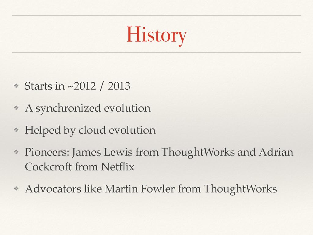 History ❖ Starts in ~2012 / 2013 ❖ A synchroniz...