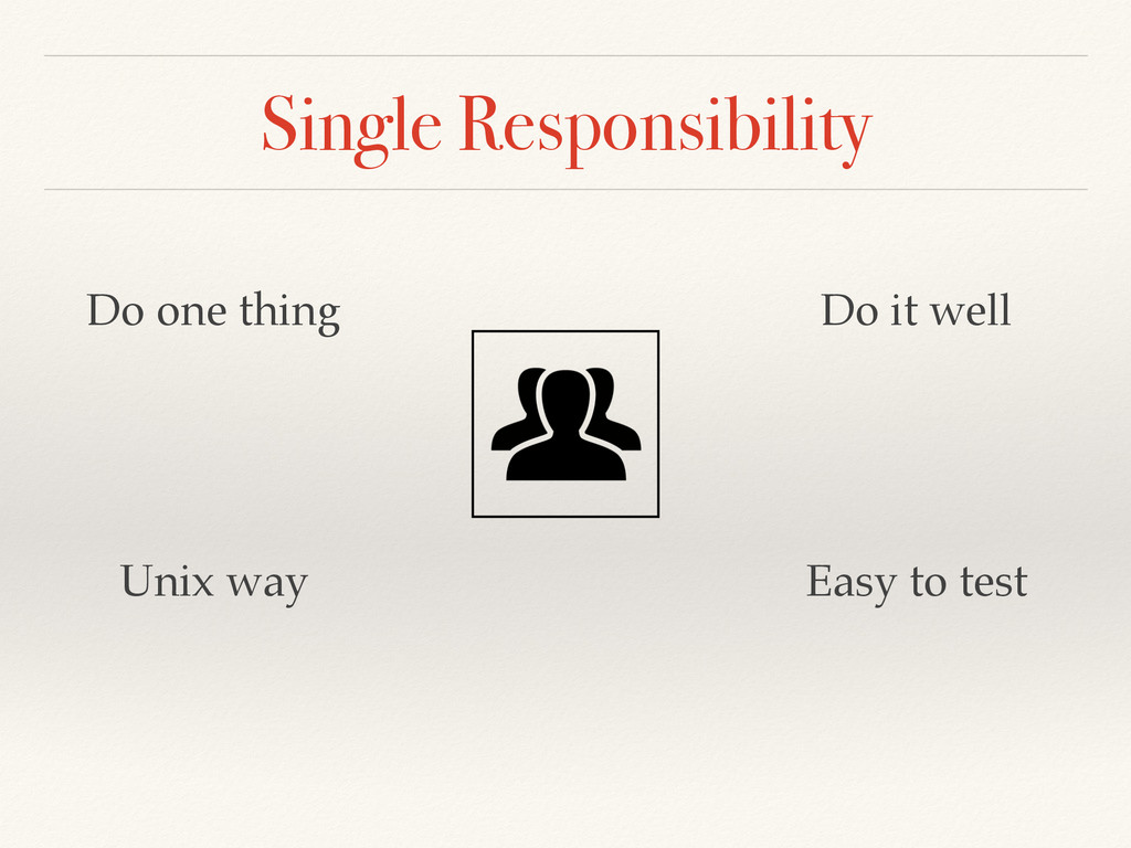 Single Responsibility Do one thing Do it well E...