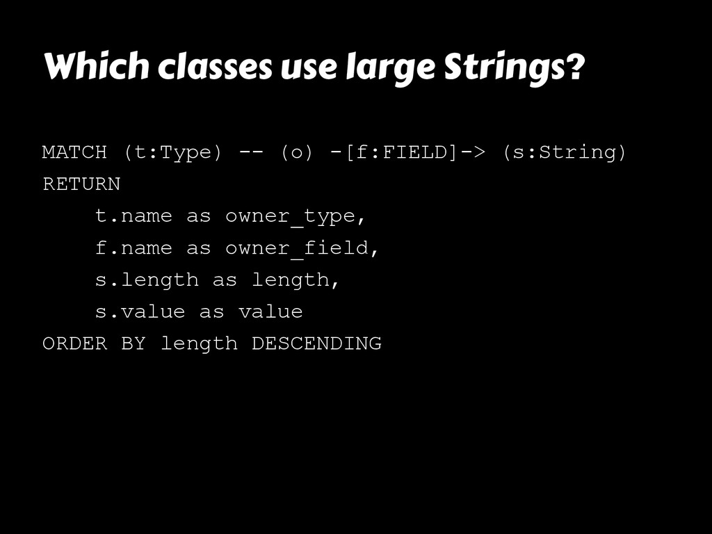 Which classes use large Strings? MATCH (t:Type)...