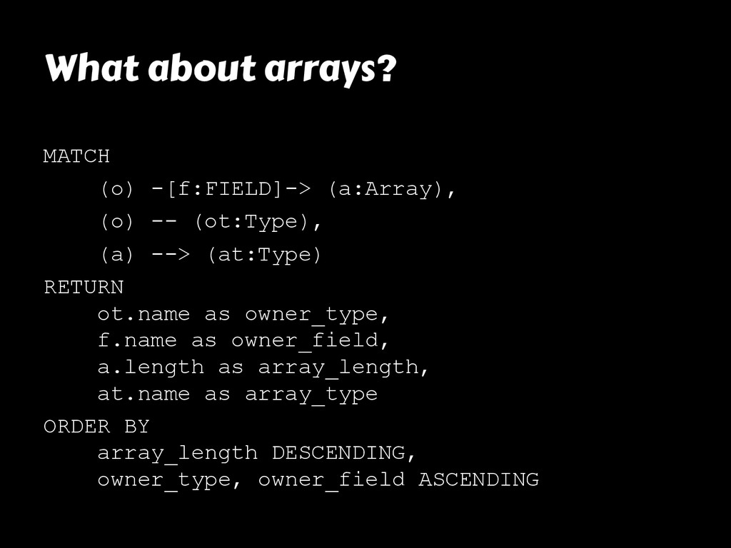 What about arrays? MATCH (o) -[f:FIELD]-> (a:Ar...